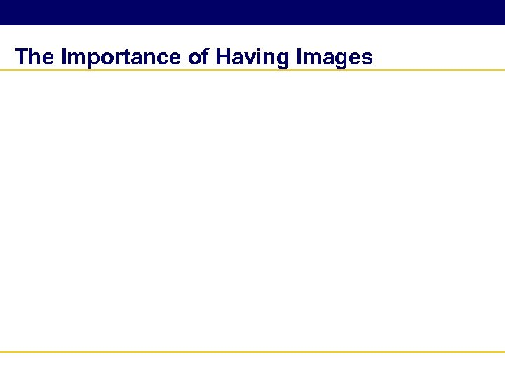 The Importance of Having Images