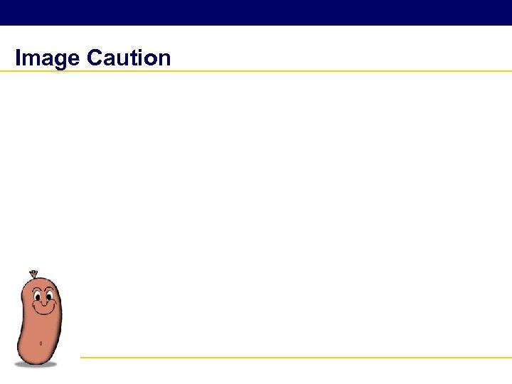 Image Caution