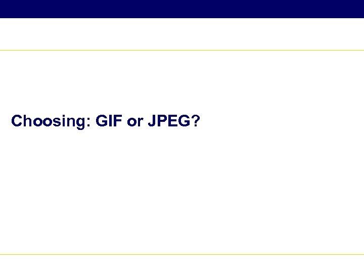 Choosing: GIF or JPEG?
