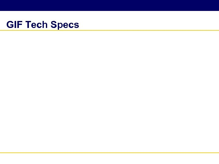 GIF Tech Specs
