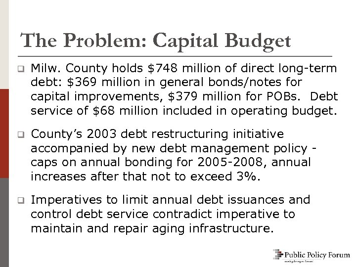 The Problem: Capital Budget q Milw. County holds $748 million of direct long-term debt: