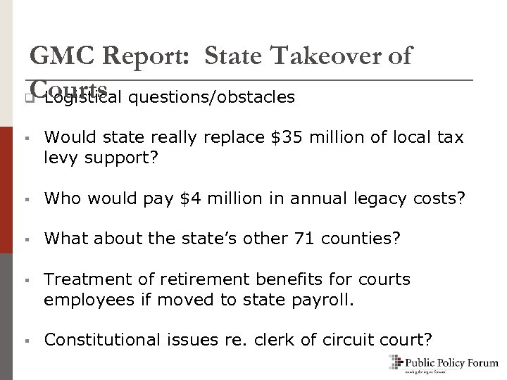 GMC Report: State Takeover of Courts q Logistical questions/obstacles § Would state really replace
