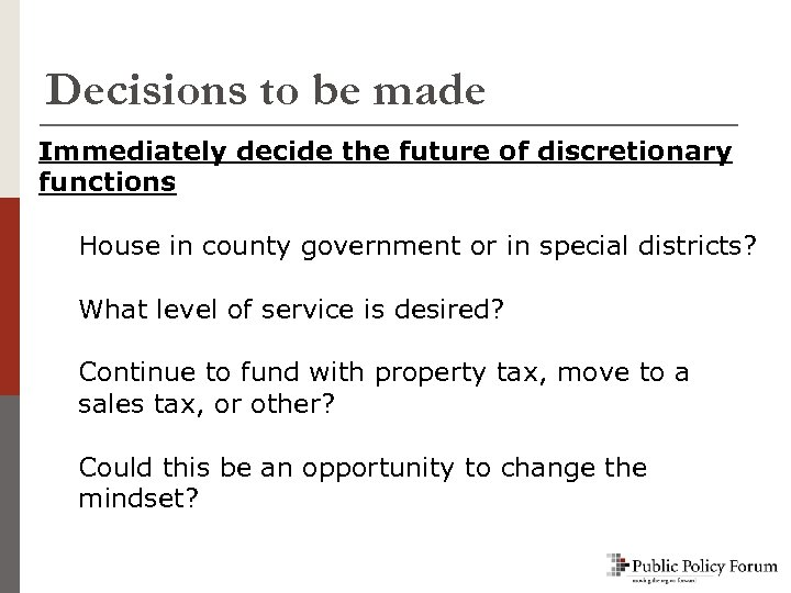 Decisions to be made Immediately decide the future of discretionary functions House in county