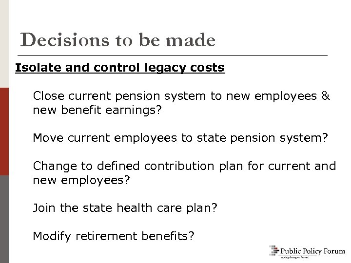 Decisions to be made Isolate and control legacy costs Close current pension system to