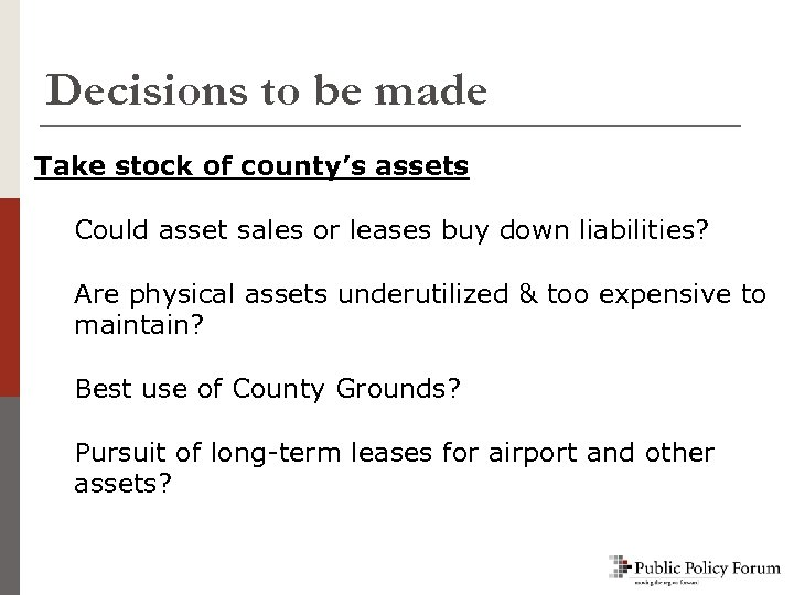Decisions to be made Take stock of county's assets Could asset sales or leases