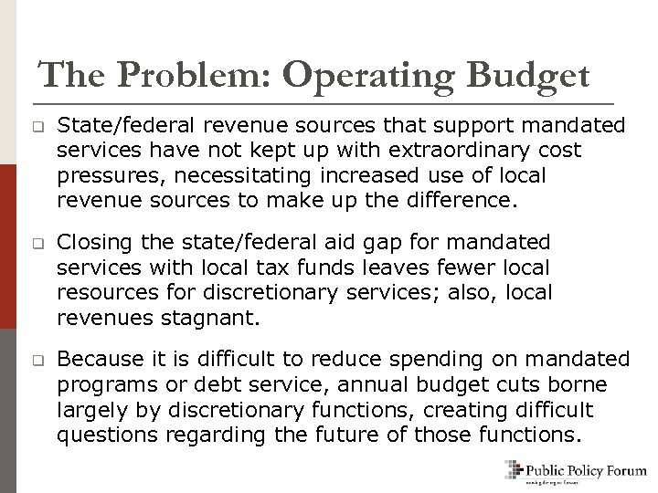 The Problem: Operating Budget q State/federal revenue sources that support mandated services have not