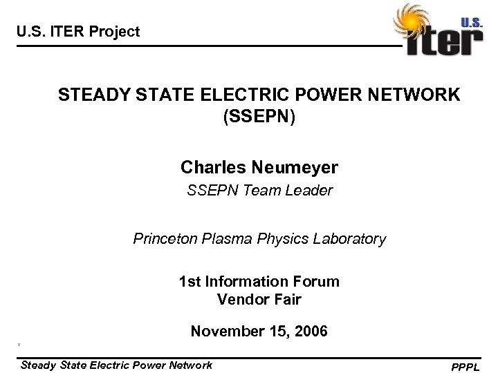 U. S. ITER Project STEADY STATE ELECTRIC POWER NETWORK (SSEPN) Charles Neumeyer SSEPN Team