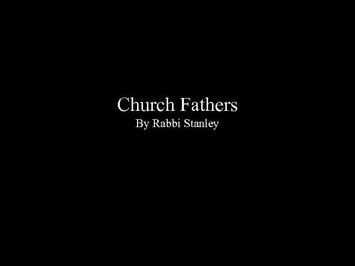 Church Fathers By Rabbi Stanley
