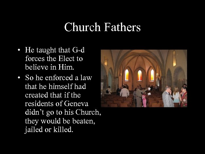 Church Fathers • He taught that G-d forces the Elect to believe in Him.