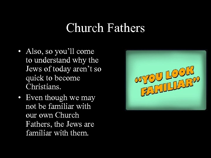Church Fathers • Also, so you'll come to understand why the Jews of today