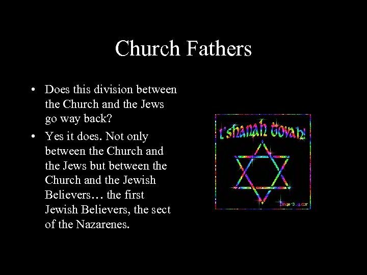 Church Fathers • Does this division between the Church and the Jews go way