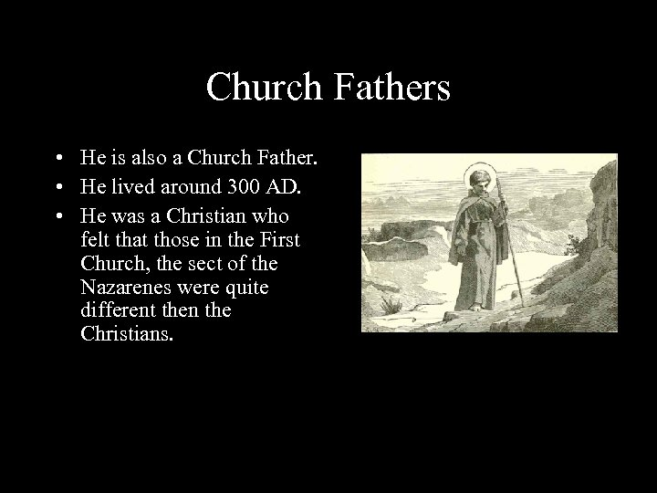 Church Fathers • He is also a Church Father. • He lived around 300