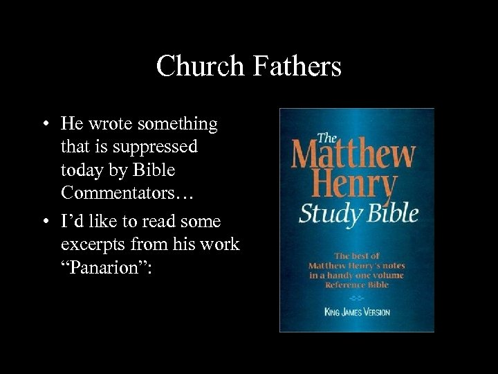 Church Fathers • He wrote something that is suppressed today by Bible Commentators… •