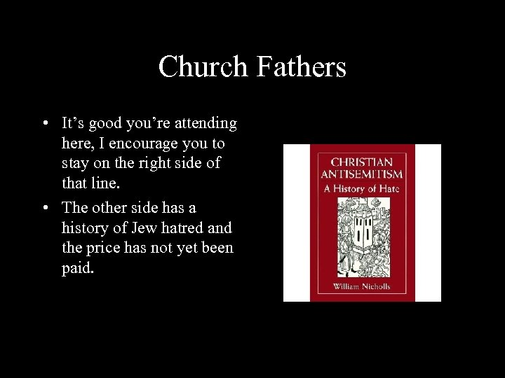 Church Fathers • It's good you're attending here, I encourage you to stay on