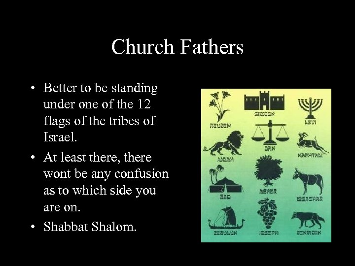 Church Fathers • Better to be standing under one of the 12 flags of