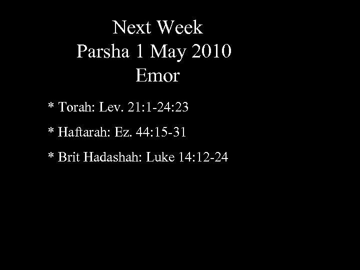 Next Week Parsha 1 May 2010 Emor * Torah: Lev. 21: 1 -24: 23
