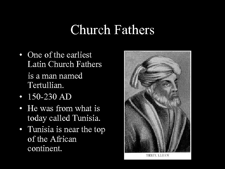 Church Fathers • One of the earliest Latin Church Fathers is a man named