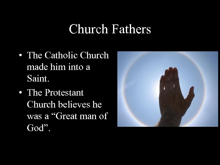 Church Fathers • The Catholic Church made him into a Saint. • The Protestant