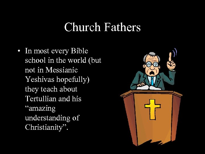 Church Fathers • In most every Bible school in the world (but not in