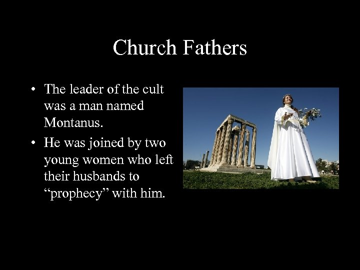 Church Fathers • The leader of the cult was a man named Montanus. •