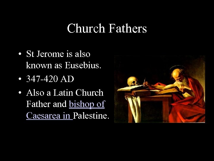 Church Fathers • St Jerome is also known as Eusebius. • 347 -420 AD