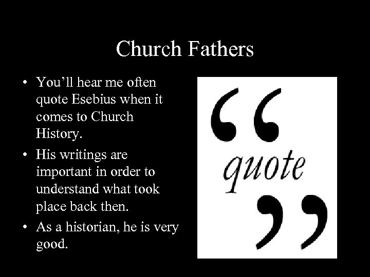 Church Fathers • You'll hear me often quote Esebius when it comes to Church