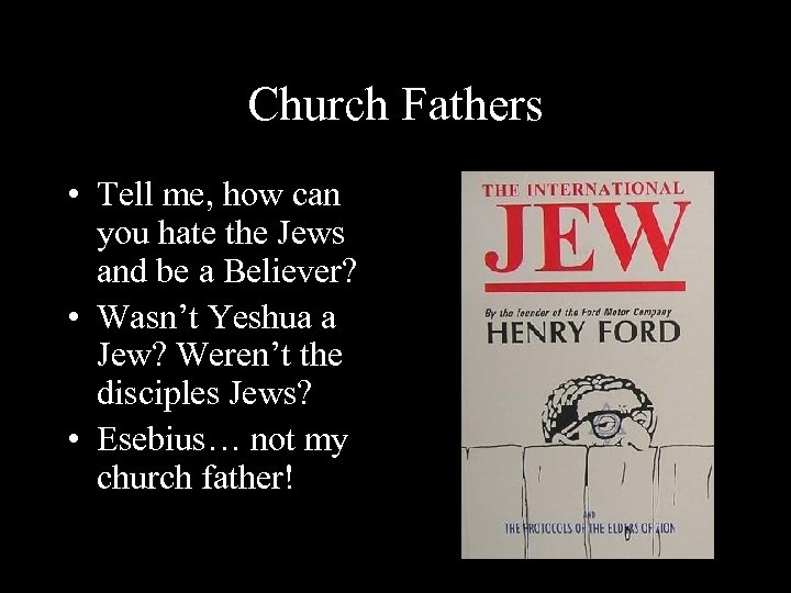 Church Fathers • Tell me, how can you hate the Jews and be a