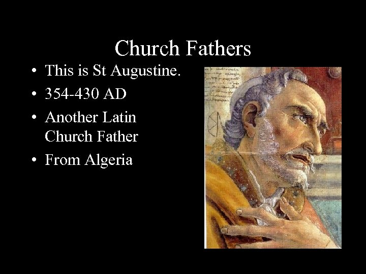Church Fathers • This is St Augustine. • 354 -430 AD • Another Latin