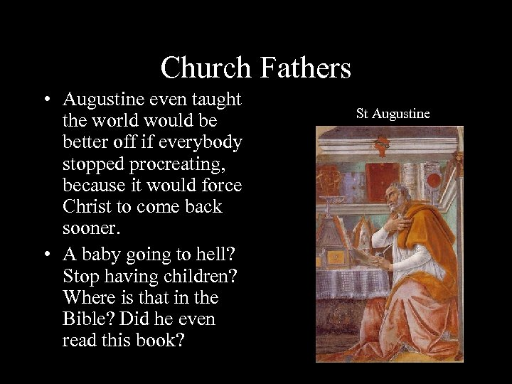 Church Fathers • Augustine even taught the world would be better off if everybody