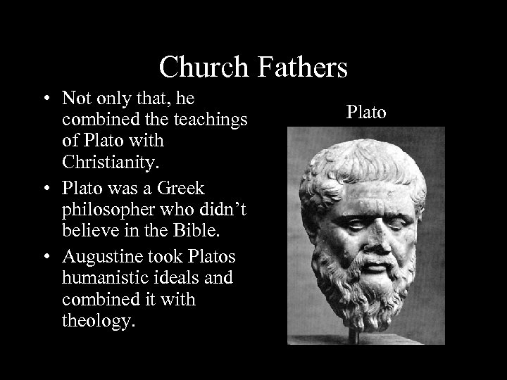 Church Fathers • Not only that, he combined the teachings of Plato with Christianity.