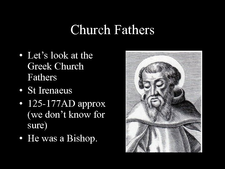 Church Fathers • Let's look at the Greek Church Fathers • St Irenaeus •