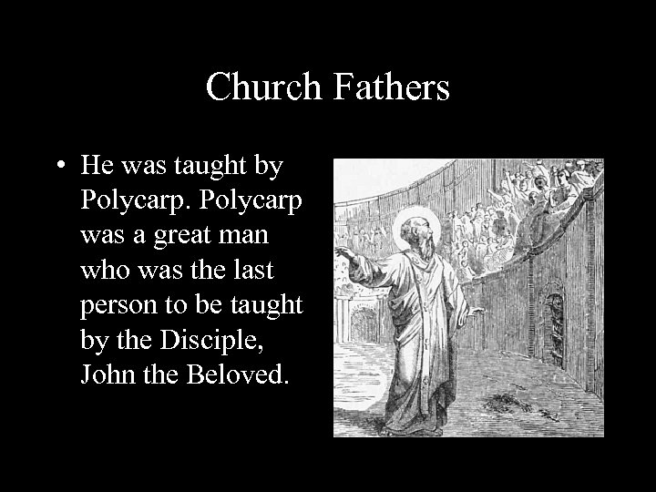 Church Fathers • He was taught by Polycarp was a great man who was