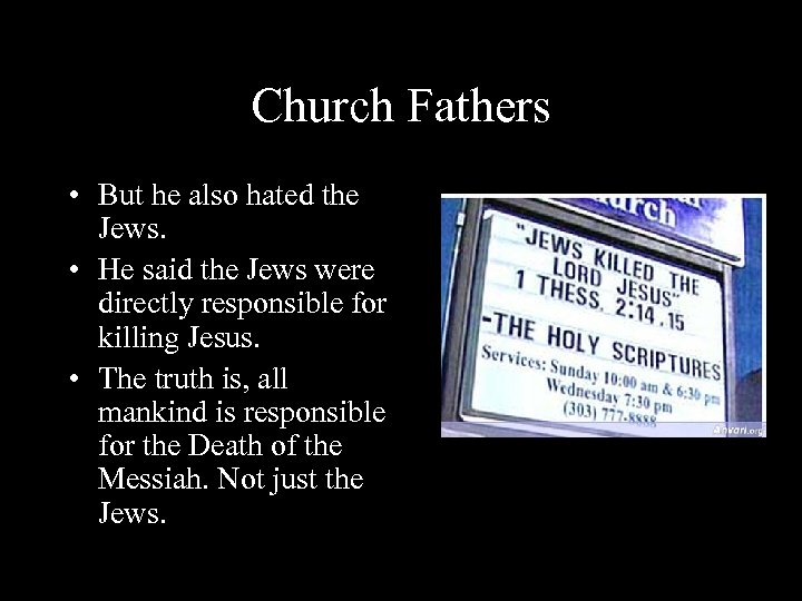 Church Fathers • But he also hated the Jews. • He said the Jews