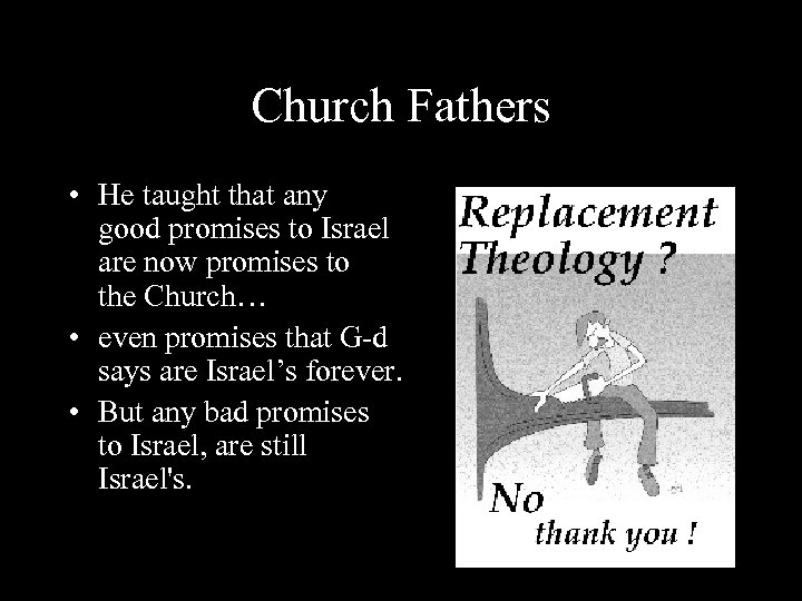 Church Fathers • He taught that any good promises to Israel are now promises