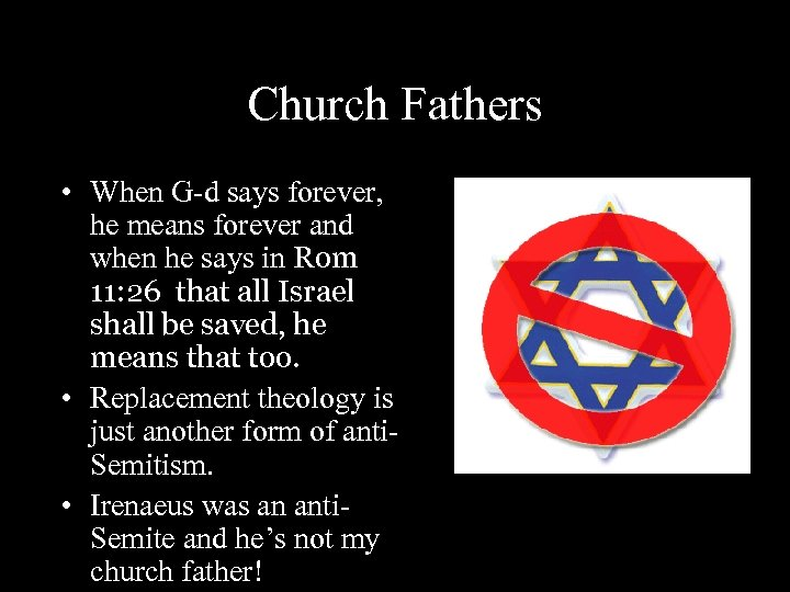 Church Fathers • When G-d says forever, he means forever and when he says