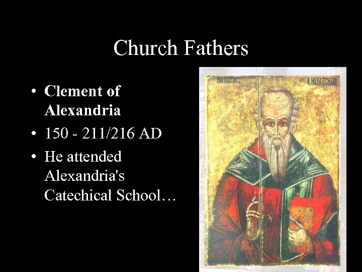 Church Fathers • Clement of Alexandria • 150 - 211/216 AD • He attended