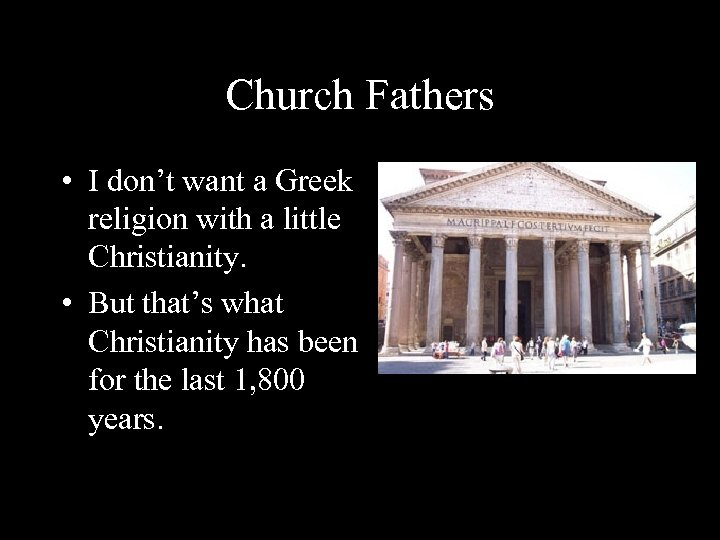 Church Fathers • I don't want a Greek religion with a little Christianity. •