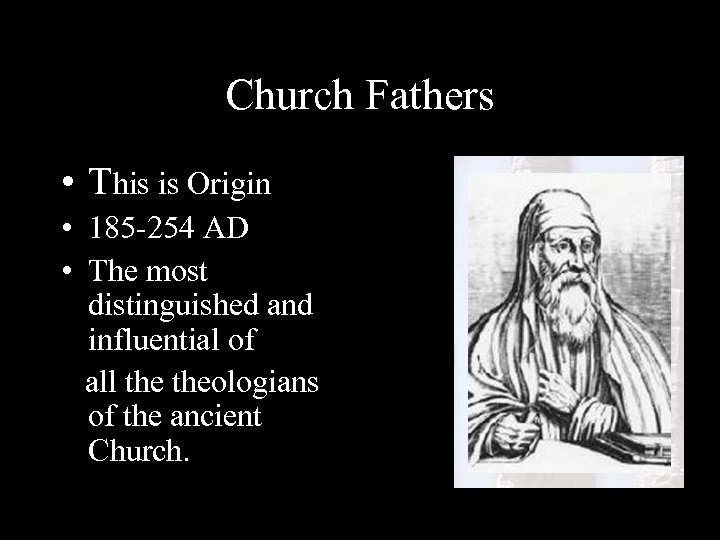 Church Fathers • This is Origin • 185 -254 AD • The most distinguished