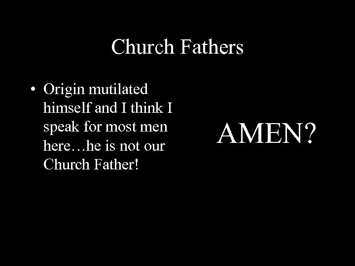 Church Fathers • Origin mutilated himself and I think I speak for most men