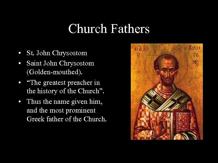 "Church Fathers • St. John Chrysostom • Saint John Chrysostom (Golden-mouthed). • ""The greatest"