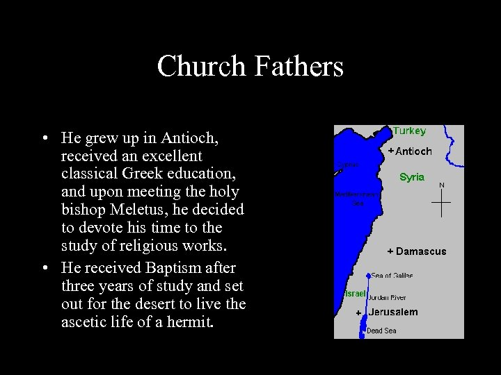 Church Fathers • He grew up in Antioch, received an excellent classical Greek education,