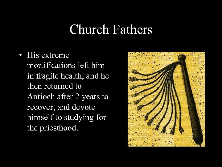Church Fathers • His extreme mortifications left him in fragile health, and he then
