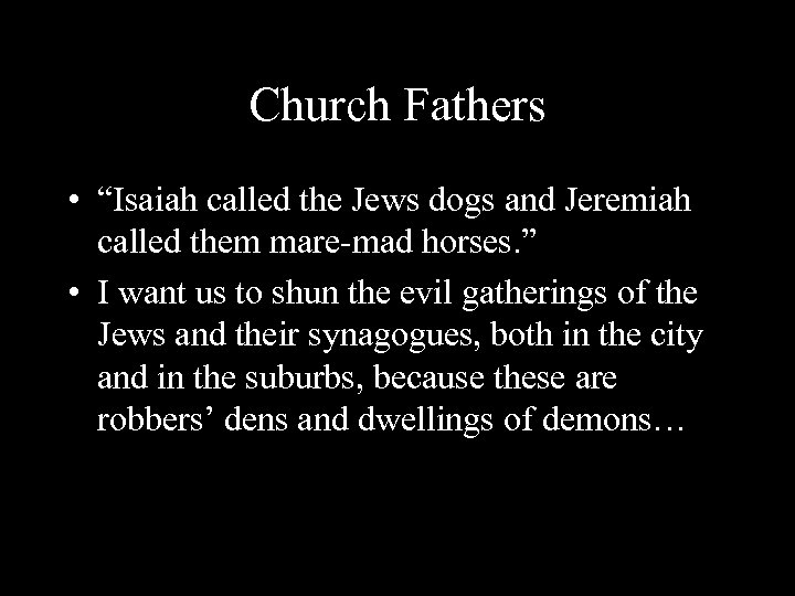 """Church Fathers • """"Isaiah called the Jews dogs and Jeremiah called them mare-mad horses."""