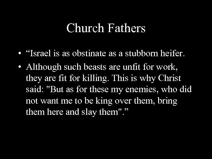 """Church Fathers • """"Israel is as obstinate as a stubborn heifer. • Although such"""