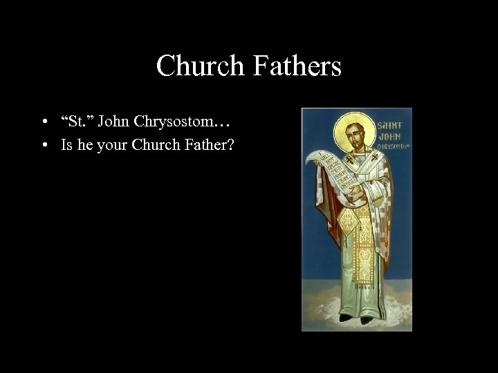 "Church Fathers • ""St. "" John Chrysostom… • Is he your Church Father?"