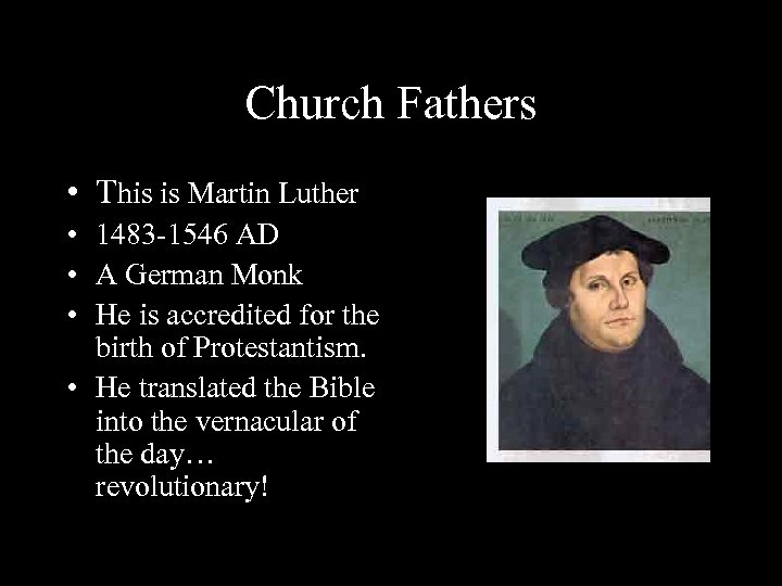 Church Fathers • This is Martin Luther • 1483 -1546 AD • A German