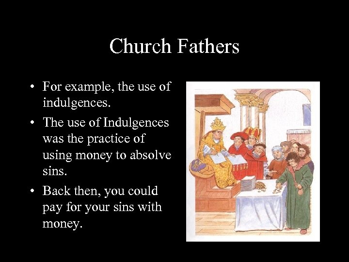 Church Fathers • For example, the use of indulgences. • The use of Indulgences