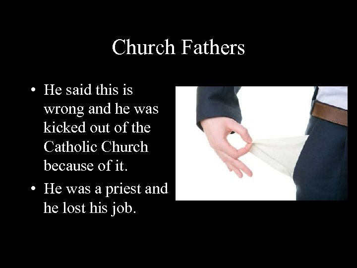 Church Fathers • He said this is wrong and he was kicked out of