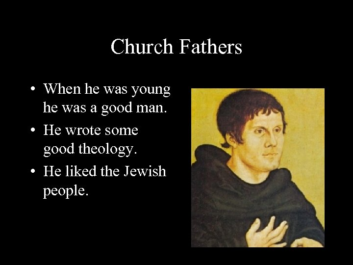 Church Fathers • When he was young he was a good man. • He