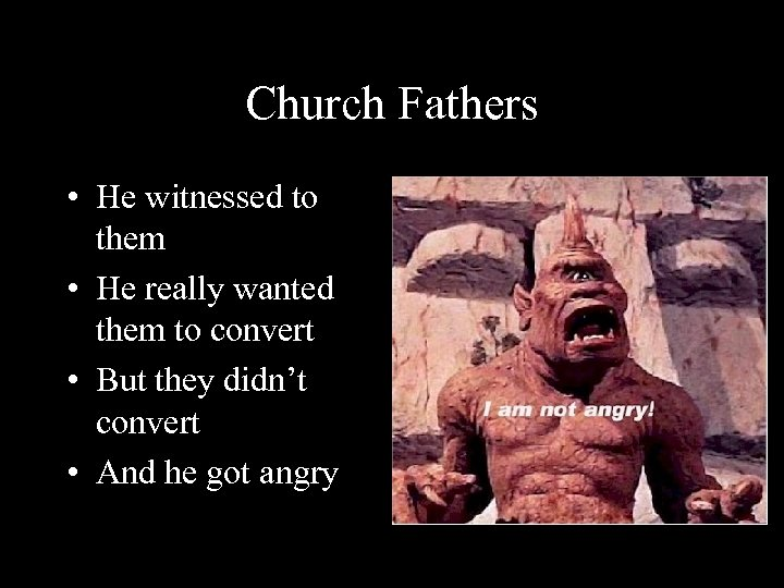Church Fathers • He witnessed to them • He really wanted them to convert